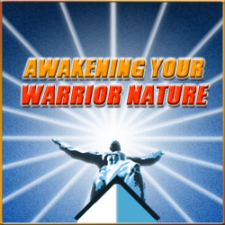 Awakening Your Warrior Nature - Becoming A Powerful Man