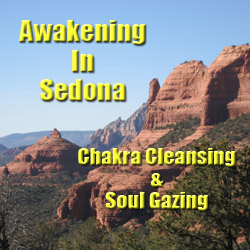 Awakening In Sedona - Chakra Cleansing & Soul Gazing