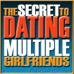 The Secret To Dating Multiple Girlfriends